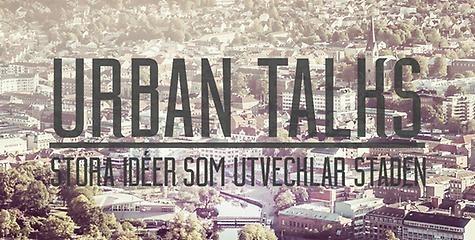 Urban Talks – stora idéer som utvecklar staden
